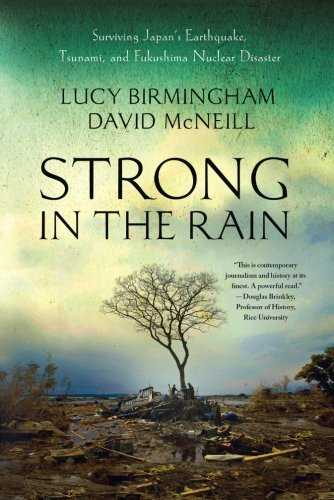 Download Strong in the Rain: Surviving Japan's Earthquake, Tsunami, and Fukushima Nuclear Disaster ebook