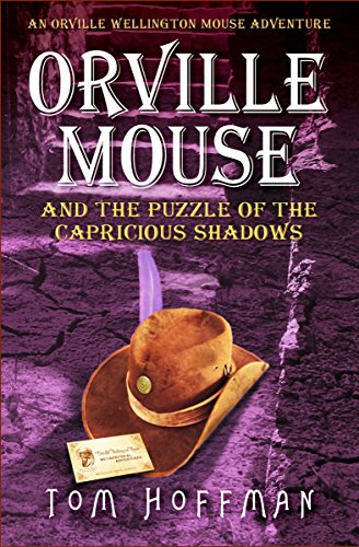 Orville Mouse and the Puzzle of the Capricious Shadows by Tom Hoffman