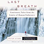 Last Breath: Cautionary Tales from the Limits of Human Endurance | Peter Stark
