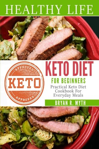 Keto Diet For Beginners: Practical Keto Diet Cookbook For Everyday Meals (Volume 5) by Bryan R. Myth