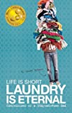 Life Is Short, Laundry Is Eternal: Confessions of a Stay-at-Home Dad