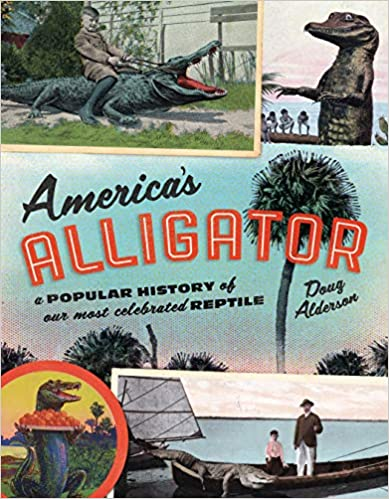 America's Alligator: A Popular History of Our Most Celebrated Reptile