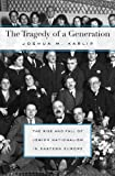 The Tragedy of a Generation: The Rise and Fall of Jewish Nationalism in Eastern Europe, Joshua M. Karlip, 0674072855