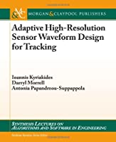 Adaptive High-Resolution Sensor Waveform Design for Tracking Front Cover