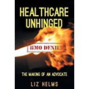 Healthcare Unhinged: The Making of an Advocate