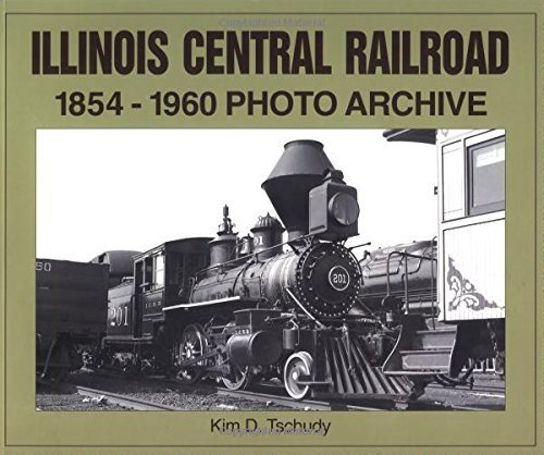 (Illinois Central Railroad, 1854-1960: Photo Archive (Trains and Railroads) by Tschudy, Kim D(May 24, 2002) Paperback)