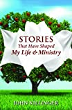 Stories That Have Shaped My Life and Ministry, John Killinger, 0827234848