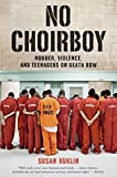 img - for No Choirboy: Murder, Violence, and Teenagers on Death Row by Susan Kuklin (2014-08-12) book / textbook / text book