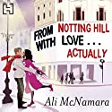 From Notting Hill with Love. Actually: The Notting Hill series, Book 1 Hörbuch von Ali McNamara Gesprochen von: Finty Williams