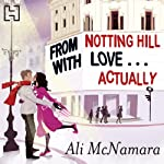 From Notting Hill with Love... Actually: The Notting Hill series, Book 1 | Ali McNamara