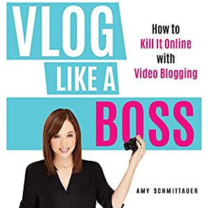 Download audiobook Vlog Like a Boss: How to Kill It Online with Video Blogging