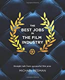 The Best Jobs in the Film Industry: Straight Talk From Successful Film Pros