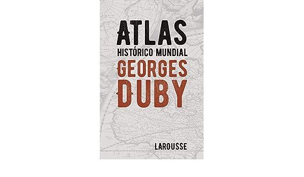 Atlas histórico mundial Georges Duby: Amazon.es: Duby, Georges, Agencias, Foz Casals, Montse, Sánchez Vaqué, Oriol: Libros