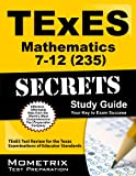 TExES Mathematics 7-12 (235) Secrets Study Guide : TExES Test Review for the Texas Examinations of Educator Standards, TExES Exam Secrets Test Prep Team, 1630940003