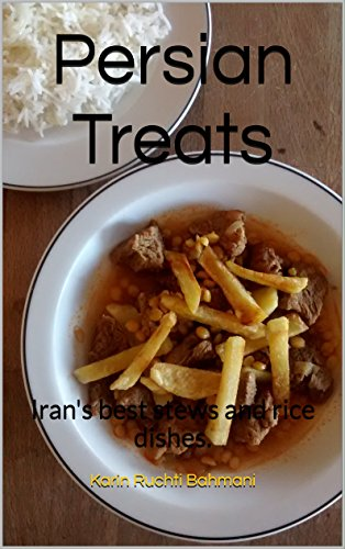 Persian Treats: Iran's best stews and rice dishes. (How to cook foreign food the easy way. Book 2) (Best Food In Iran)