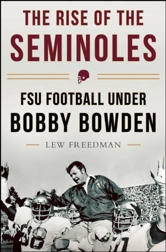 The Rise of the Seminoles: FSU Football Under Bobby Bowden Florida State Football History
