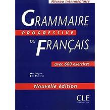 Grammaire progressive du français: Niveau intermédiaire - avec 600 exercices
