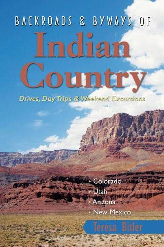 Backroads & Byways of Indian Country: Drives, Day Trips and Weekend Excursions: Colorado, Utah, Arizona, New Mexico (Backroads & Byways)