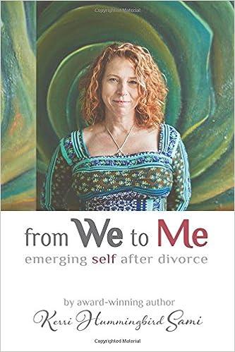 From We To Me: Emerging Self After Divorce: Kerri Hummingbird Sami