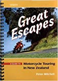 Great Escapes : A Guide To Motorcycle Touring in New Zealand