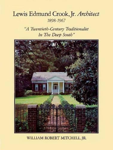 Lewis Edmund Crook Jr., Architect, 18981967: A Twentieth-Century Traditionalist in the Deep South
