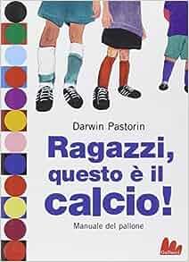 Ragazzi, questo è il calcio!: Darwin. Pastorin