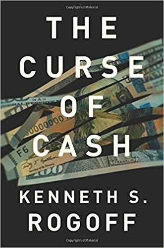 The Curse of Cash Hardcover – 19 Aug 2016 by Kenneth S Rogoff (Author)