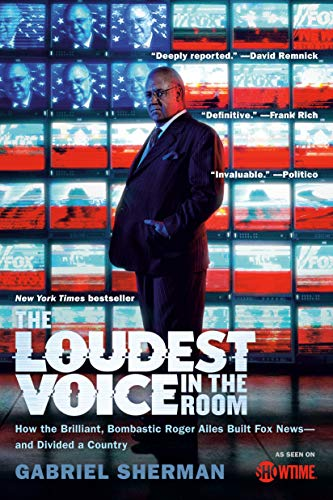 The Loudest Voice in the Room: How the Brilliant, Bombastic Roger Ailes Built Fox News--and Divided a Country (Outlet Clinton)