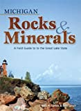 Michigan Rocks and Minerals, Dan R. Lynch and Bob Lynch, 1591932394