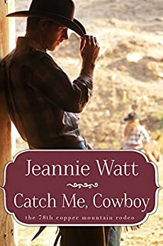 Catch Me, Cowboy (The 78th Copper Mountain Rodeo Book 1) by [Watt, Jeannie]