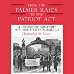 From the Palmer Raids to the Patriot Act: A History of the Fight for Free Speech in America   Chris Finan