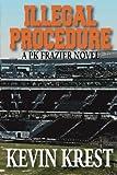 Illegal Procedure - A PK Frazier Novel (Volume 1)