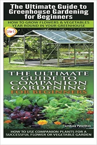 Book The Ultimate Guide To Greenhouse Gardening for Beginners & The Ultimate Guide to Companion Gardening for Beginners: Volume 6 (Gardening Box Set)