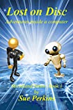 Lost on Disc: Adventures inside a computer (Microlands Series Book 1)