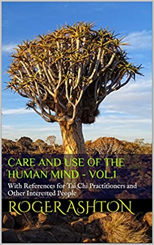 Ebooks en formato txt descargar gratis Care and Use of the Human Mind - VOL. 1: With References for Tai Chi Practitioners and Other Interested People DJVU