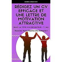 Rédigez un CV efficace et  une lettre de motivation attractive: Bostez votre recherche d'emploi ! (Dans la tête d'un recruteur 1&2) (French Edition)