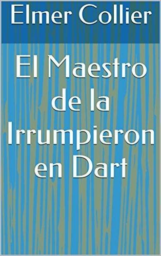 El Maestro de la Irrumpieron en Dart (Spanish Edition)