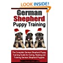 German Shepherd Puppy Training | The Complete German Shepherd Puppy Guide: For Caring, Raising and Training German Shepherd Puppies