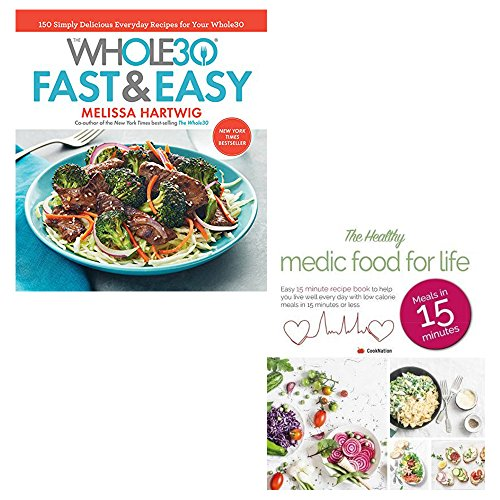 whole 30 fast and easy [hardcover] and healthy medic food for life 2 books collection set - 150 simply delicious everyday recipes for your whole30, meals in 15 minutes: easy 15 minute recipe book -