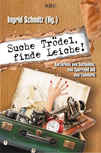 Suche Trödel, finde Leiche!: Kurzkrimis vom Dachboden, vom Sperrmüll und vom Flohmarkt (KBV-Krimi) (German Edition)
