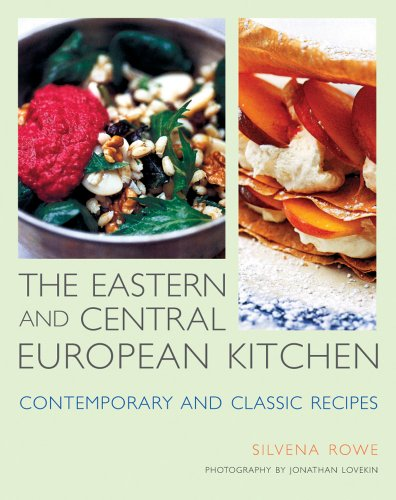 The Eastern and Central European Kitchen: Contemporary & Classic Recipes by Silvena Rowe
