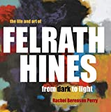 The Life and Art of Felrath Hines: From Dark to Light