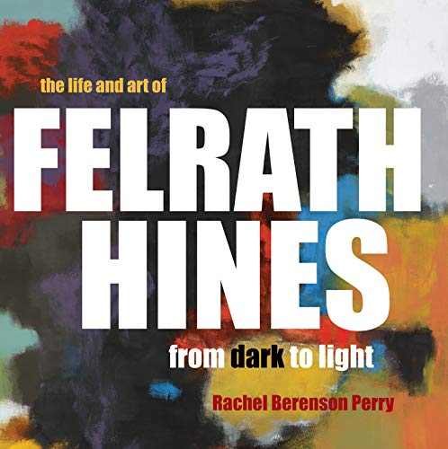 The Life and Art of Felrath Hines: From Dark to Light ()