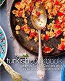 Turkish Cookbook: Authentic Turkish Cooking with 50 Delicious Turkish Recipes
