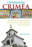 Christianizing Crimea: Shaping Sacred Space in