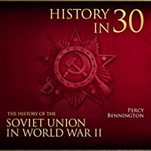 History in 30: The History of the Soviet Union in World War II Audiobook by Percy Bennington Narrated by Dan Gallagher