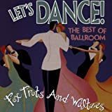 Let's Dance! : The Best Of Ballroom Foxtrots & Waltzes