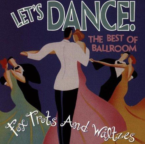 Let's Dance! : The Best Of Ballroom Foxtrots & Waltzes