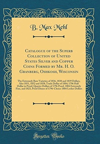 Catalogue of the Superb Collection of United States Silver and Copper Coins Formed by Mr. H. O. Granberg, Oshkosh, Wisconsin: The Extremely Rare Trade Dollar of 1884; 1796 Half Dollar in 1884 Dollar Coin