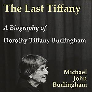 The Last Tiffany: A Biography of Dorothy Tiffany Burlingham Audiobook